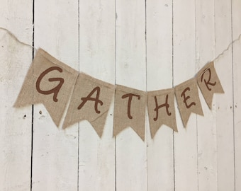 Thanksgiving Banner - Gather Banner - Fall Banner - Thanksgiving Decor - Fall Decor - Thanksgiving Fireplace - Autumn Decor - Burlap Banner