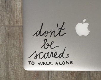 Don't Be Scared To Walk Alone, Laptop Stickers, Laptop Decal, Macbook Decal, Car Decal, Vinyl Decal