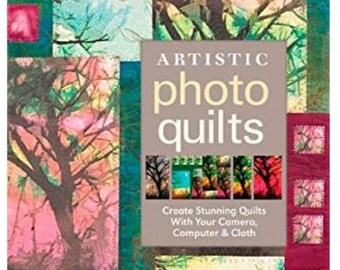Artistic Photo Quilts: Create Stunning Quilts with Your Camera, Computer & Cloth Paperback – August 16, 2009 by Charlotte Ziebarth  (Author)