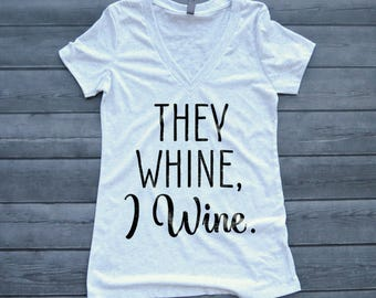 Mom Shirt, They Whine I Wine Shirt, V-neck Shirt, Mother's Day Gift, Funny Mom Shirt, Gift for Mom