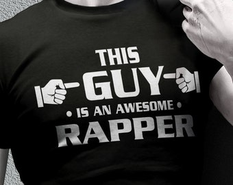 Rapper shirts - rapper gifts - this guy is an awesome rapper t-shirts for men - rap tee shirts - hip hop t shirts - hip hop shirts