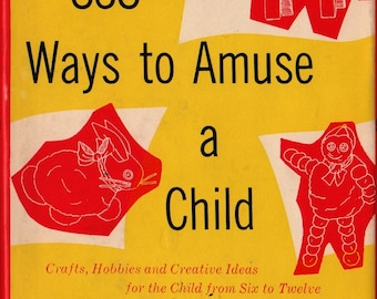 838 Ways to Amuse a Child: Crafts, Hobbies and Creative Ideas for the Child from Six to Twelve + Beryl Bennett + 1960 + Vintage Kids Book