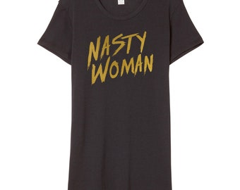 Nasty Woman Shirt | Feminist Shirt | Anti Trump Shirt | Girl Power Shirt | Feminism Shirt | Women's March Shirt | Resistance Shirt Feminism