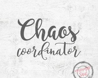 Chaos Coordinator SVG Cutting File Chaos SVG Mom Life SVG Funny Mom Svg Teacher Svg Mom Svg files For Cricut