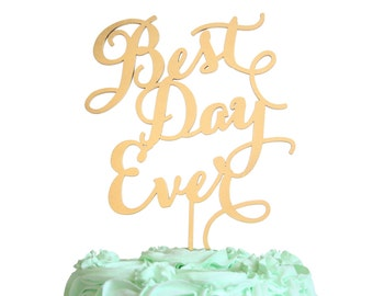 Best Day Ever Cake Topper, Gold, Rustic Wood, Silver, or Custom Color in Carolyna Calligraphy Font