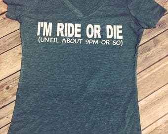 I'm Ride or Die/Until 9pm/womans tee/funny/v-neck/comfy