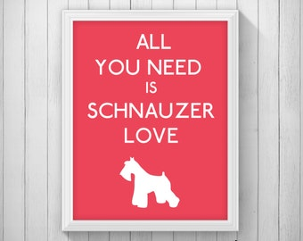 CUSTOM All You Need is Schnauzer Love Art Printable 5x7 8x10