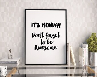 It's Monday dont forget to be awesome motivational quote print, digital download, modern wall art, office art printable, home decor