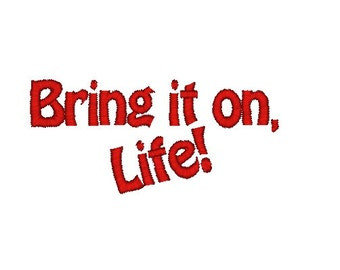 Bring it on, Life! Machine Embroidery Design / inspirational / quote embroidery design / teenager embroidery design / ideas