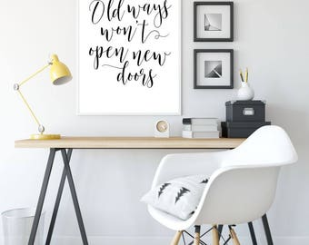 Old Ways Won't Open New Doors Printable Poster, Printable Sign, Wall Art, Home Decor, Inspiration Poster, Printable Quote, Motivational Art