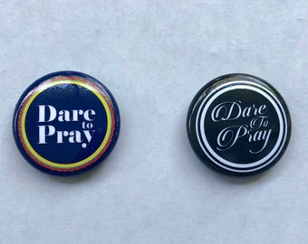Dare To Pray Buttons - Set of Two