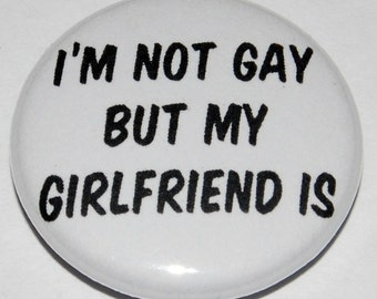 I'm not gay but my girlfriend is Button Badge 25mm / 1 inch Gay Queer LGBT