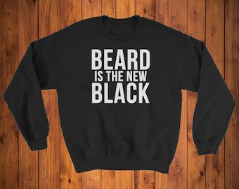 Beard Sweatshirt Beard Is The New Black Sweater fun novelty Sweatshirt - bearded men - fashion lifestyle - unique party design