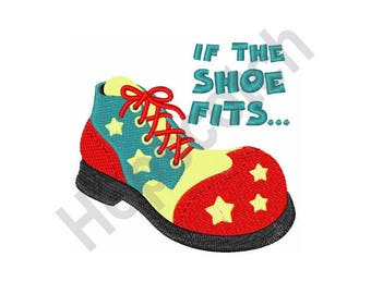 Clown Shoe - Machine Embroidery Design, If The Shoe Fits...