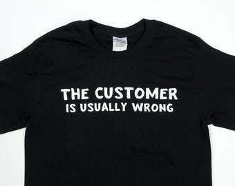 Customer is Usually Wrong Graphic Shirt by Crazed Lemming