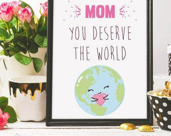 MOM you deserve the world, love you mom, mother's day, mothers day gift, printable art, mothers day print, illustration, doodle art, digital