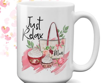 Just Relax Mom coffee Mug | Mother Coffee Mug | Mothers Day Gift | Office Coffee Mug | Coffee Mug for Mom | Mom Birthday | Gift for Mom