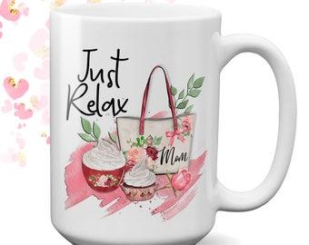 Just Relax Mom coffee Mug | Mother Coffee Mug | Mothers Day Gift | Office Coffee Mug | Coffee Mug for Mom | Mom Birthday | Gift for Mom