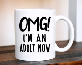 Graduation Mug, OMG! I'm an Adult Now Mug, Graduation Gift, Adulting Mug, Off to College, Gift for Graduate, Gift for Student