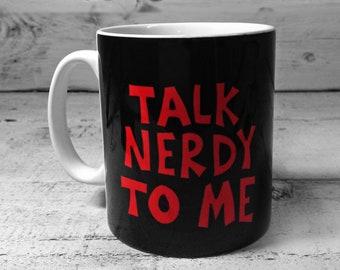 Talk Nerdy To Me Mug 11oz gift geeky mug Nerdy gift cup present