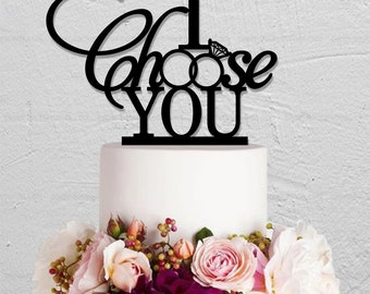 Wedding Cake Topper,I Choose You Cake Topper, Custom Cake Topper,Phrase Cake Topper,Personalized Cake Topper