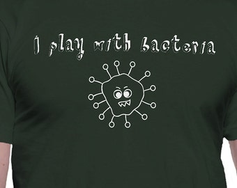 I Play With Bacteria T-Shirt