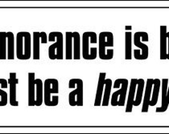 If Ignorace Is Bliss You Must Be One Happy Liberal Bumper Sticker