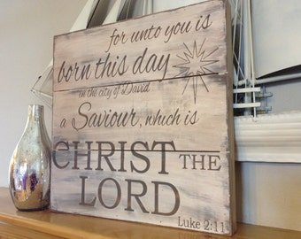 For unto you, born this day in the city of David, a Saviour Christ the Lord - Luke 2:11