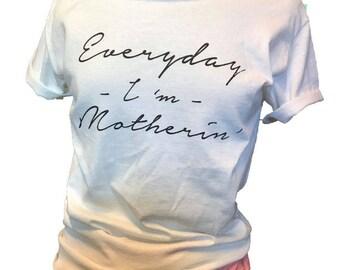 Everyday I'm Motherin'. Women's Wide Neck Shirt. Mom's T-Shirt. Cool Mom T Shirt. Gift Shirt. Women's T Shirt. Mom's For Boys & Girls