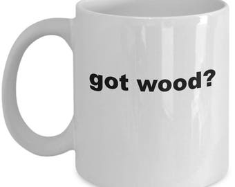 Carpenter Woodworker - Got wood - Funny Gift Coffee or Tea Mug