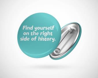 """Find Yourself On The Right Side Of History  — 2.25"""" Pinback Pin Button Badge Resistance"""