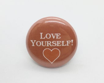 Love Yourself! - 1 inch Pin or Keychain or Zipper Pull