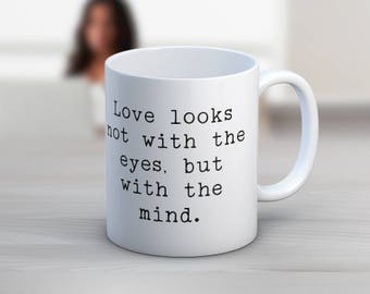 Love Looks Not With The Eyes, But With The Mind Shakespeare 11 oz or 15 oz Coffee Mug