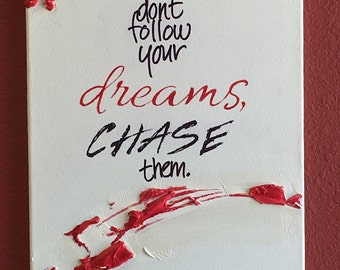 Painted quotes. Chase your dreams.