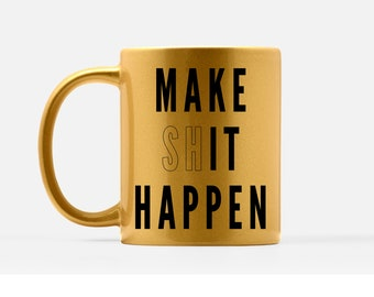 Make It Happen Coffee Mug - Make Shit Happen Coffee Mug - Hustler Coffee Mugs - Hustle Gift Mug - Female Hustler Mug - Female Coffee Mug