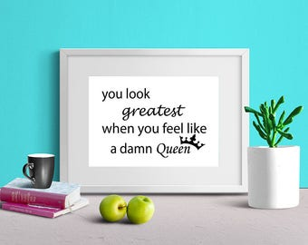 """Quote printable """"you look greatest when you feel like a damn queen"""" instant download to print at home DIY wall art"""