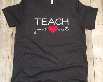 Teach Your Heart Out Teacher T-Shirt, Teacher Shirt, Teacher Tee, Gifts for Teachers, Teacher Team Shirts, Teacher Valentine Shirt, Teacher