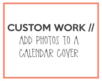 Custom Work // Add Photos to Calendar Cover