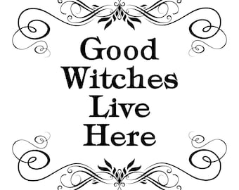 Good Witches Live Here ~ Customizable Print!