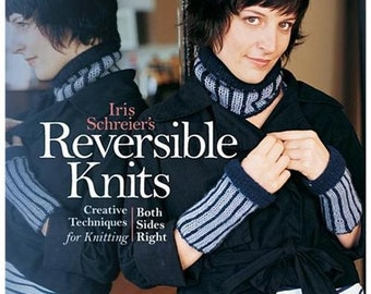 Iris Schreier's Reversible Knits: Creative Techniques for Knitting Both Sides Right 12.95 (reg. 22.95) Hardcover WITH dust jacket
