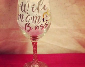 Wife, Mom, Boss! Wine glass!