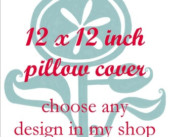 Pillow Cover - Cushion Cover - 12 x 12  inches - Choose Any Design in my Shop - Choose your fabric and ink color - Accent Pillow