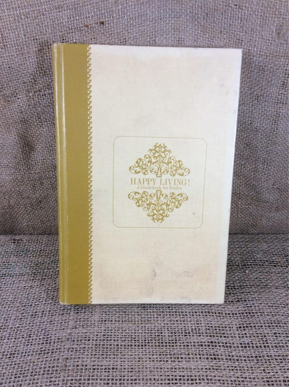 Happy Living a guidebook for new brides copyright 1965, super book describing how new brides should, clean, cook and decorate and lots more