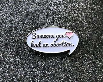 Someone You Love Had An Abortion Enamel Pin ~ 100% PROCEEDS to NARAL Pro-Choice America