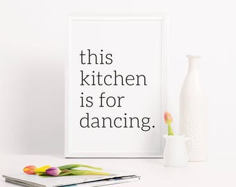 Kitchen wall poster: this kitchen is for dancing. Funny kitchen art poster, black and white kitchen poster, kitchen print, housewarming gift