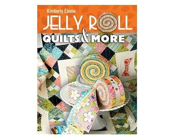 Jelly Roll Quilts And More~Turn Your Pre-Cuts into Fabulous Quilts By Kimberly Einmo