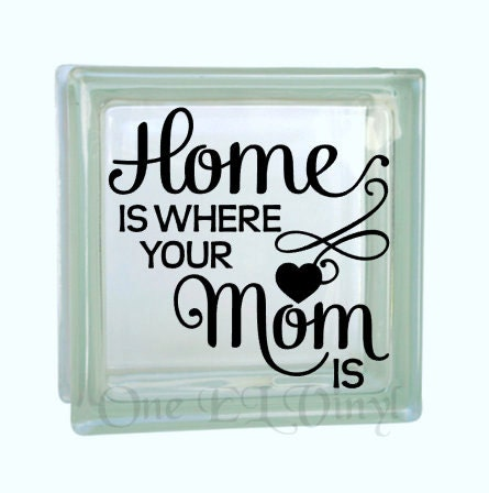 Home is Where Your Mom Is - Vinyl Decal for a DIY Glass Block ...