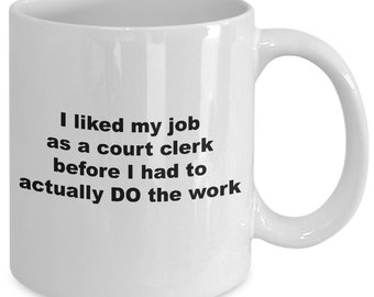 I liked my job as a court clerk before i had to actually do the work mug
