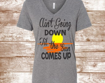 Ain't Going Down Til the Sun Comes Up Country Music T-Shirt - Country Tank Apparel - Country Sayings Ladies Shirt - Southern Clothing