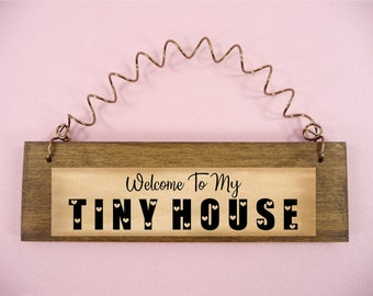 LITTLE WOOD SIGN Welcome To My Tiny House - Home Decor Cute Gift Small Wood Metal Perfect Tiny Size For Small Spaces
